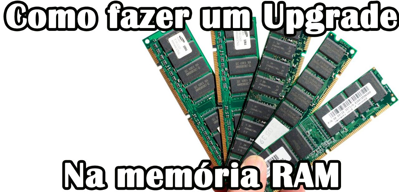 Como fazer upgrade da memória RAM?