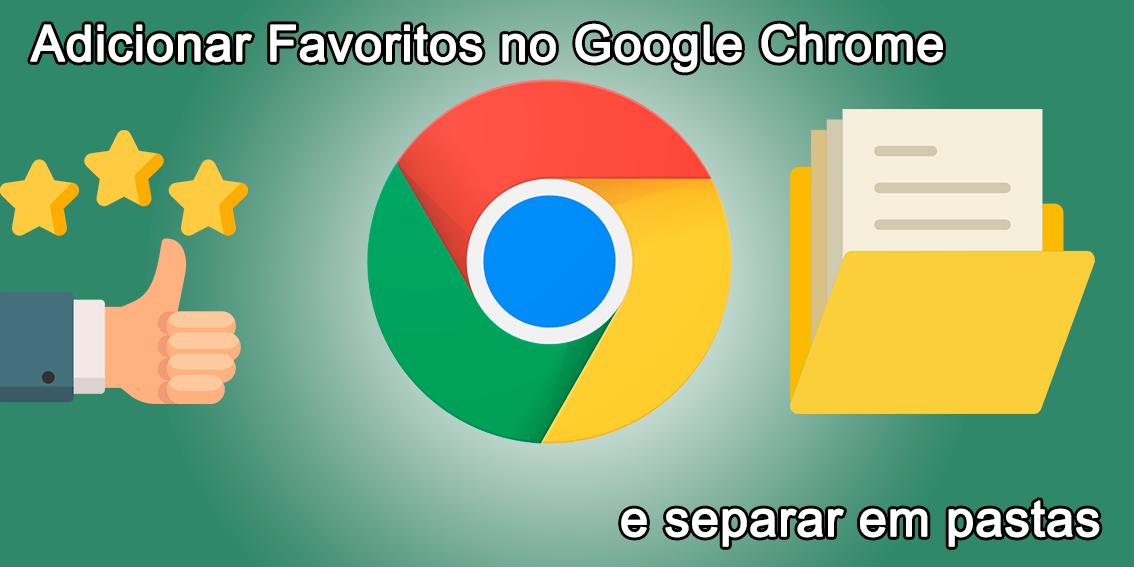 Adicionar Favoritos no Google Chrome e separar em pastas