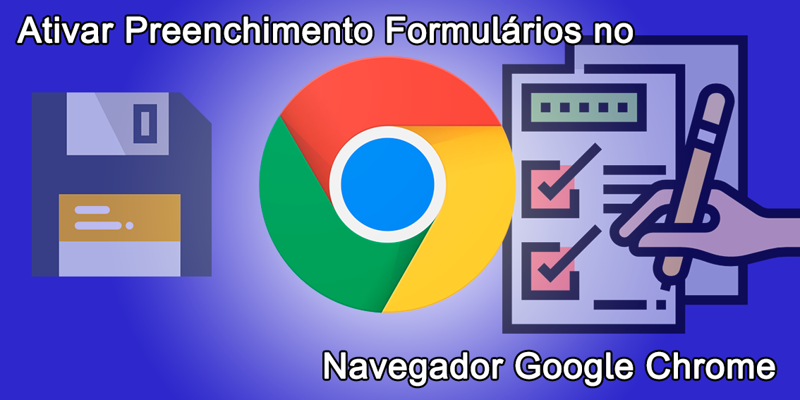 Ativar Preenchimento Formulários Navegador Google Chrome