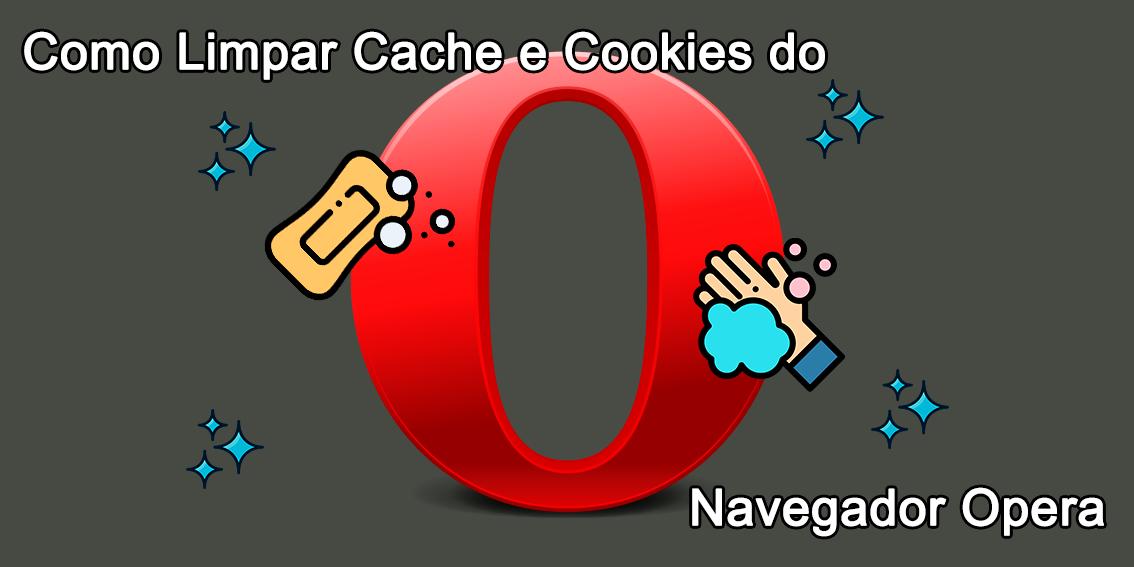 Como Limpar Cache e Cookies do Navegador Opera