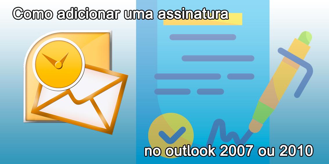 Como adicionar uma assinatura no Outlook 2007 ou 2010