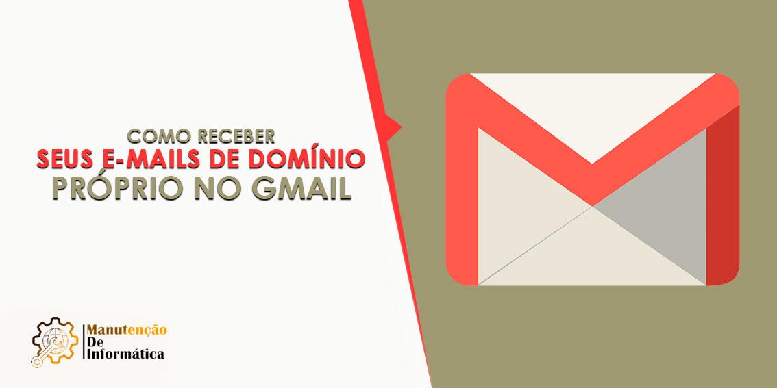 Como receber seus e-mails de domínio próprio no Gmail