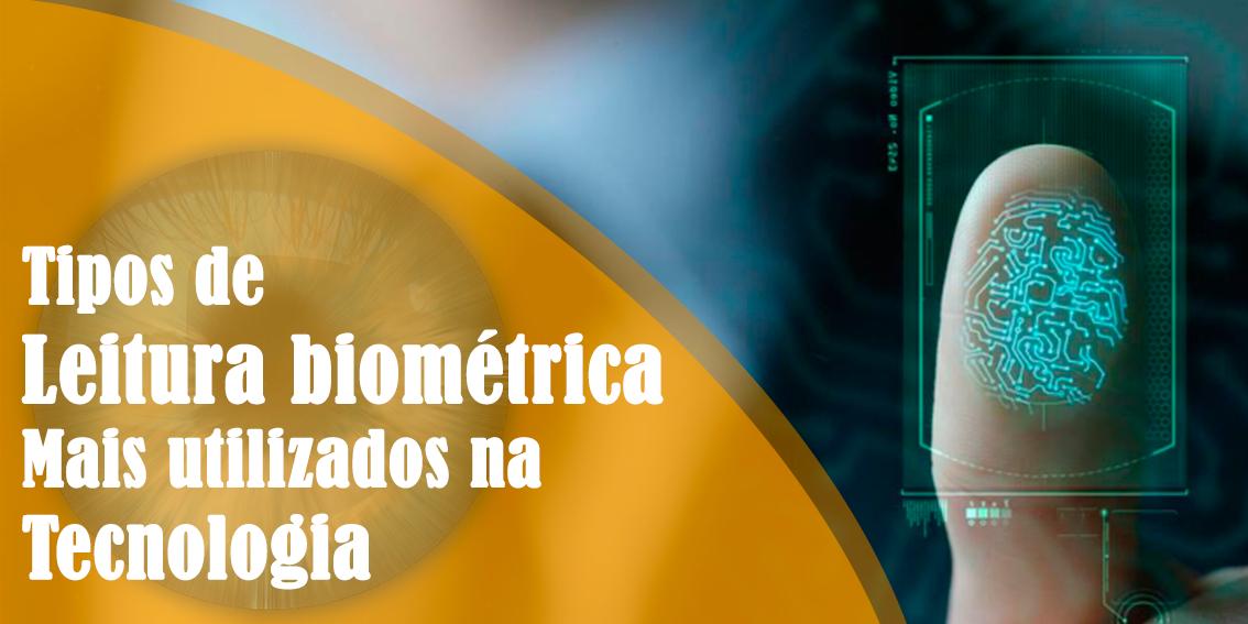 Saiba quais são os tipos de leitura biométrica mais utilizados na tecnologia